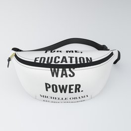 Michelle Obama Quote | For Me Education Was Power Fanny Pack