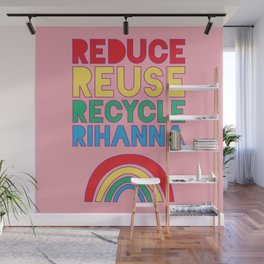 Reduce Reuse Recycle Rihanna Wall Mural