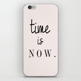 Time is NOW. - Quote iPhone Skin
