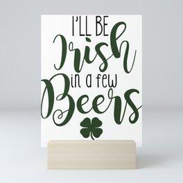 I'll Be Irish In a Few Beers Mini Art Print