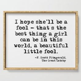 I hope she'll be a fool - F Scott Fitzgerald Serving Tray