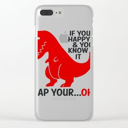If you're happy and you know it clap your ...oh Clear iPhone Case
