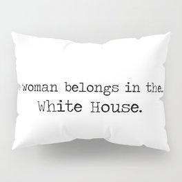 A Woman Belongs In The White House- Kamala Harris 2021  Pillow Sham