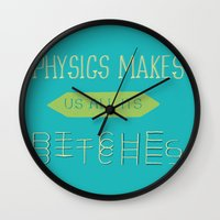 physics Wall Clocks featuring Physics makes us all its bitches by Erika Noel Design