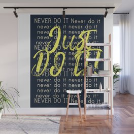Never do it - Just do it. Wall Mural