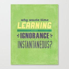 Ignorance is Instantaneous  Canvas Print