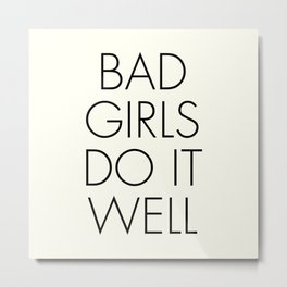 Bad girls do it well, strong woman, independent women quote, free girls Metal Print