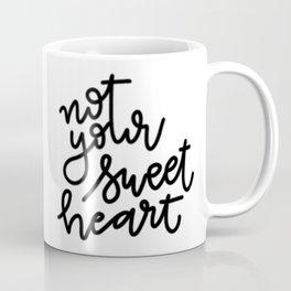 not your sweetheart Coffee Mug