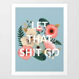 LET THAT SHIT GO - Sweary Floral (blue) Art Print