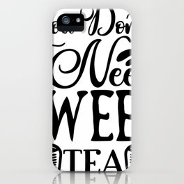 Water Bottle Designs You Don't Need Sweet Tea iPhone Case