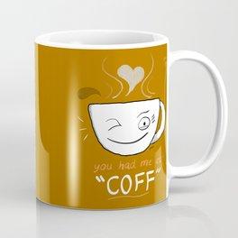 """You Had me at 'Coff'"" Coffee Print Coffee Mug"