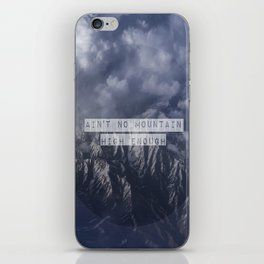 Ain't no mountain high enough iPhone Skin