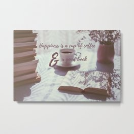 Happiness is a cup of coffee and a good book Metal Print