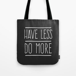Have Less Do More Tote Bag