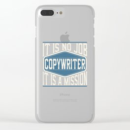 Copywriter  - It Is No Job, It Is A Mission Clear iPhone Case