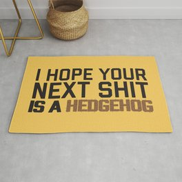 I Hope Your Next Shit Is A Hedgehog, Funny Saying Rug