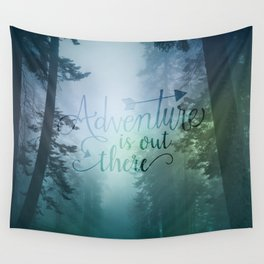 Adventure is out there in the woods Wall Tapestry