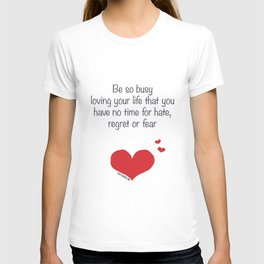 Be so busy loving your life T-shirt