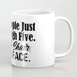High Five With A Chair On Face Funny Stupid People Coffee Mug