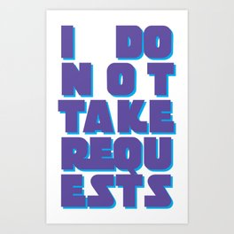 I Do Not Take Requests Art Print