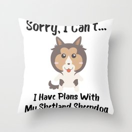 Sorry I Can't I Have Plans With My Shetland Sheepdog Funny Dog Design Throw Pillow