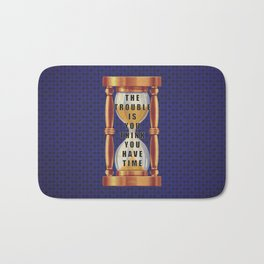 The Trouble is You Think You Have Time Bath Mat
