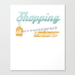 Shopaholic Shop Buying Black Friday Shopping Cheaper Than A Psychologist Gift Canvas Print