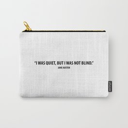 """""""I was quiet, but I was not blind"""" - Jane Austen Carry-All Pouch"""