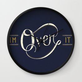 I'm Over It Wall Clock