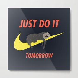 Just Do It Tomorrow Metal Print