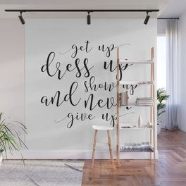 Get Up Dress Up Show Up And Never Give Up - girls bedroom decor, bedroom sign, quote prints Wall Mural