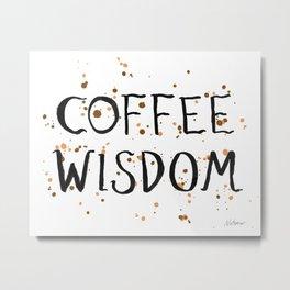 Coffee Wisdom Metal Print
