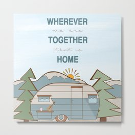 Wherever We Are Together Metal Print