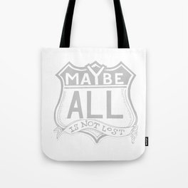Maybe All Is Not Lost Tote Bag