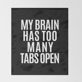 My Brain Has Too Many Tabs Open (Black & White) Throw Blanket