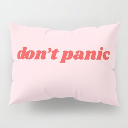don't panic Pillow Sham