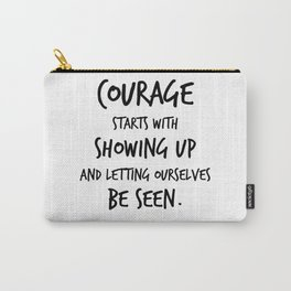 Courage Starts With Showing Up and Letting Ourselves be Seen, Brene Brown Quote, Daring Greatly Carry-All Pouch