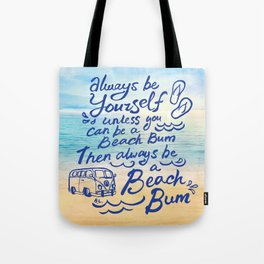"""""""Be Yourself, unless you can be a Beach Bum, Then always be a Beach Bum"""" Tote Bag"""