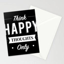 Think Happy thoughts only Stationery Cards