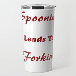 Spooning Leads to Forking Funny Graphic T-shirt Travel Mug