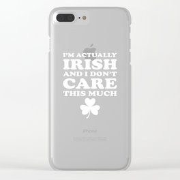 I'm Actually Irish And Dont Care Much St Patricks Clear iPhone Case