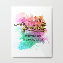 Be Yourself - Everyone Else is Already Taken Inspirational Quotes with Splatter background Metal Print
