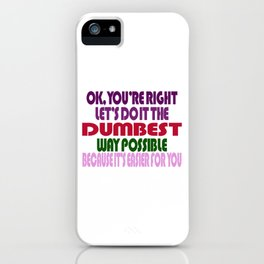 Dumbest Way Possible iPhone Case