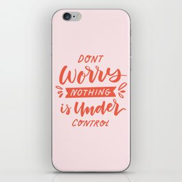 Don't Worry Nothing Is Under Control iPhone Skin