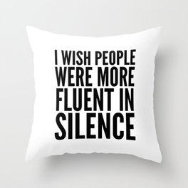 I Wish People Were More Fluent in Silence Throw Pillow