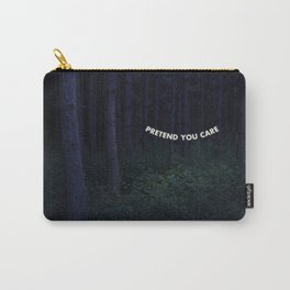 Pretend You Care Carry-All Pouch