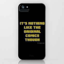 It's Nothing Like The Original Comics Though iPhone Case