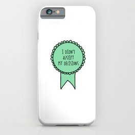 I Didn't Justify My Decisions / Awards iPhone Case