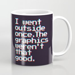 I Went Outside Once. The Graphics Weren't That Good (Color) Coffee Mug
