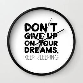 Don't Give Up On Your Dreams, Keep Sleeping Wall Clock